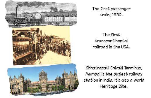 The first passenger train, 1830. The first transcontinental railroad in the USA. Chhatrapati Shivaji Terminus, Mumbai is the busiest railway station in India. It's also a World Heritage Site.